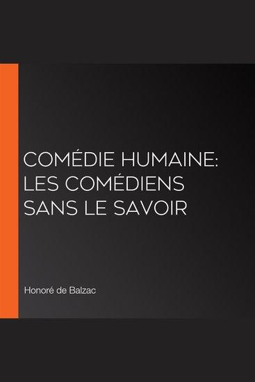 Comédie Humaine: Les Comédiens sans le savoir - cover