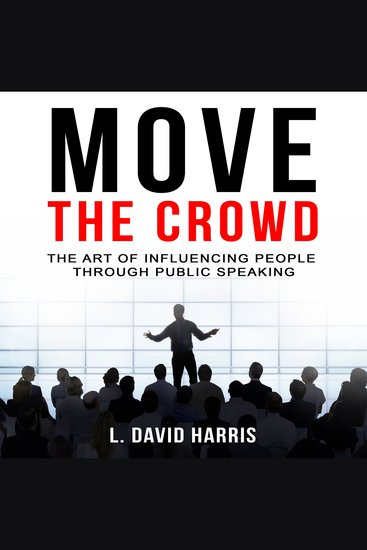 Move the Crowd - The Art of Influencing People Through Public Speaking - cover