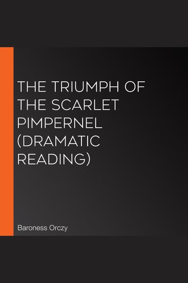 The Triumph of the Scarlet Pimpernel (Dramatic Reading) - cover