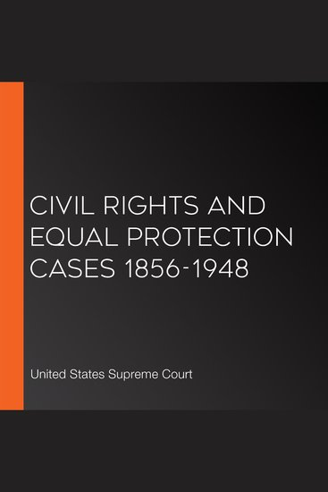 Civil Rights and Equal Protection Cases 1856-1948 - cover