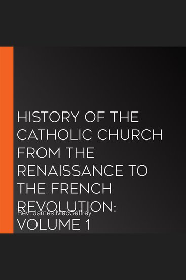 History of the Catholic Church from the Renaissance to the French Revolution: Volume 1 - cover