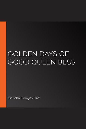Golden Days of good Queen Bess - cover