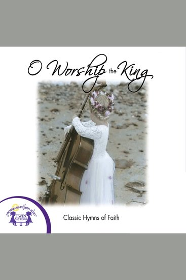 O Worship the King - Classic Hymns of Faith - cover