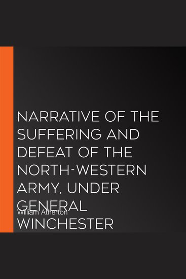Narrative of the Suffering and Defeat of the North-Western Army Under General Winchester - cover
