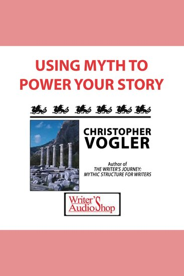 Using Myth To Power Your Story - cover
