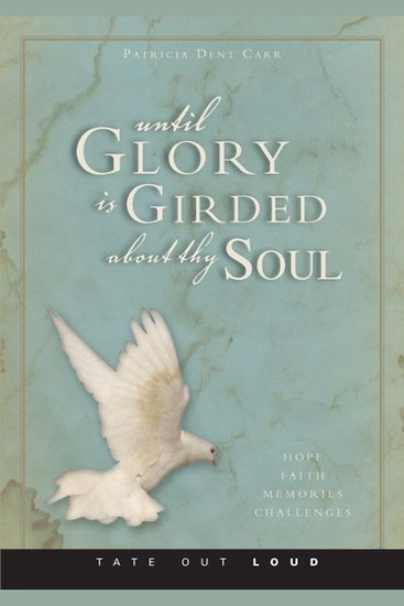 Until Glory is Girded About Thy Soul - Hope Faith Memories & Challenges - cover
