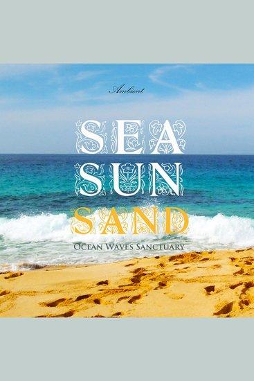 Sea Sun Sand - Ocean Waves Sanctuary - cover