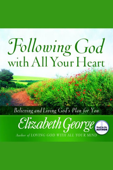 Following God With All Your Heart - Believing and Living God's Plan for You - cover