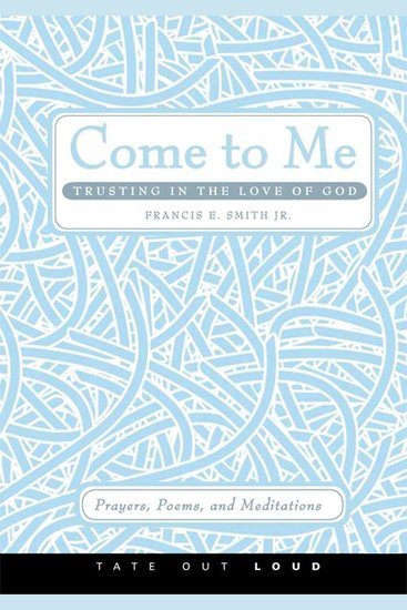 Come to Me: Trusting in the Love of God - Prayers Poems and Meditations - cover