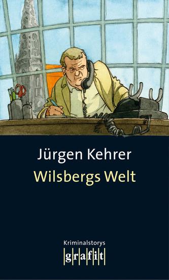 Wilsbergs Welt - Kurzgeschichten mit und ohne Wilsberg - cover