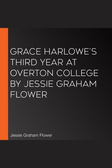Grace Harlowe's Third Year at Overton College by Jessie Graham Flower - cover