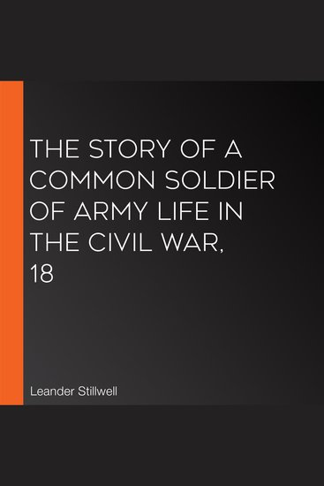 The Story of a Common Soldier of Army Life in the Civil War 18 - cover