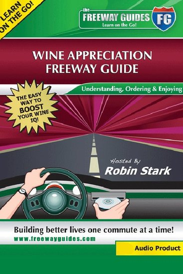 Wine Appreciation Freeway Guide - Understanding Ordering and Enjoying! - cover
