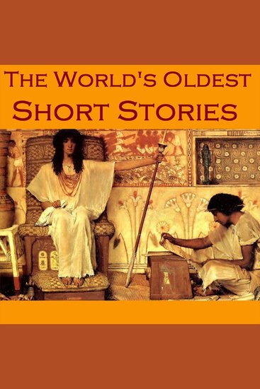 The World's Oldest Short Stories - Tales from Ancient Egypt India Greece and Rome - cover