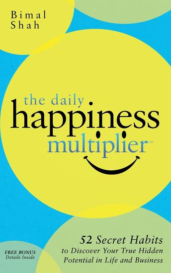 The Daily Happiness Multiplier - Step by Step Systems for Using Happiness as a Foundation to Achieve What You Want in Life - cover