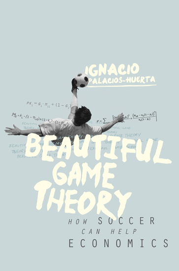 Beautiful Game Theory - How Soccer Can Help Economics - cover