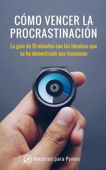 Cómo vencer la procrastinación Las técnicas que se han demostrado que funcionan - cover