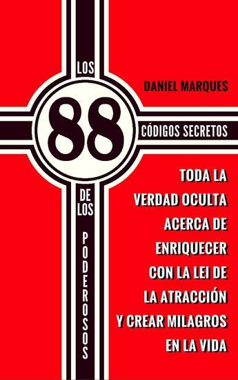 Los 88 Códigos Secretos de Los Poderosos: Toda la Verdad Oculta acerca de Enriquecer con la Lei de la Atracción y Crear Milagros en la Vida - cover