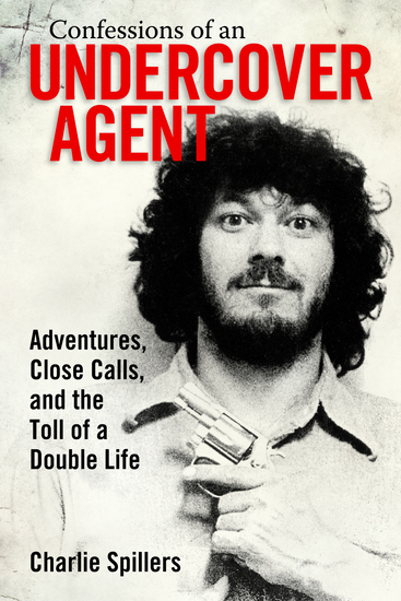 Confessions of an Undercover Agent - Adventures Close Calls and the Toll of a Double Life - cover