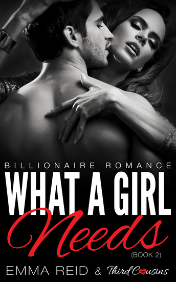 What A Girl Needs - (Billionaire Romance) (Book 2) - cover