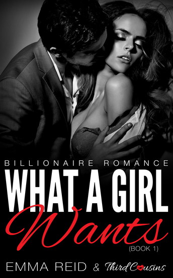 What A Girl Wants - (Billionaire Romance) (Book 1) - cover