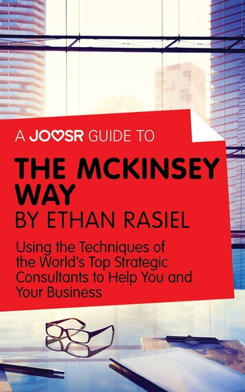 A Joosr Guide to The McKinsey Way by Ethan Rasiel - Using the Techniques of the World's Top Strategic Consultants to Help You and Your Business - cover