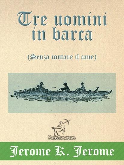 Tre uomini in barca (Senza contare il cane) - Illustrato con la mappa dettagliata del viaggio e la foto dei tre amici - cover