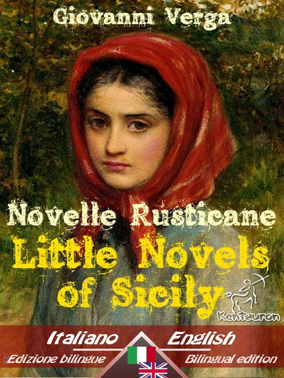 Novelle Rusticane - Little Novels of Sicily - Bilingual parallel text - Bilingue con testo inglese a fronte: Italian - English Italiano - Inglese (Dual Language Easy Reader) - cover