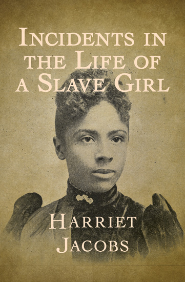 an analysis of the narrative style in harriet jacobs incidents in the life of a slave girl