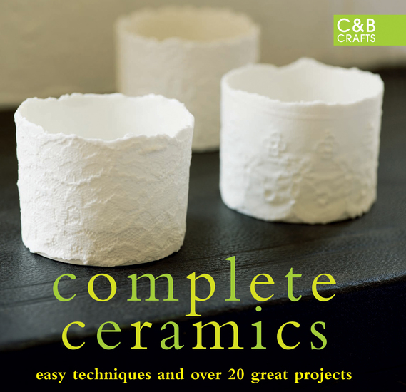Complete Ceramics - Easy techniques and over 20 great projects - cover