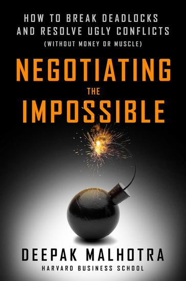 Negotiating the Impossible - How to Break Deadlocks and Resolve Ugly Conflicts (without Money or Muscle) - cover