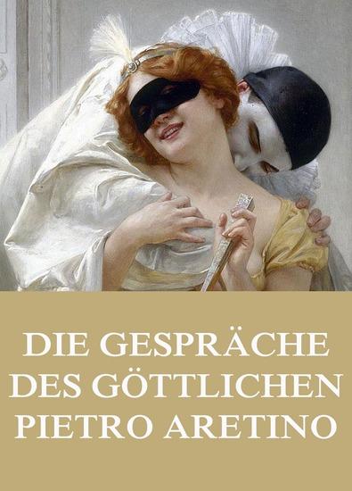 Die Gespräche des göttlichen Pietro Aretino - Erweiterte Ausgabe - cover