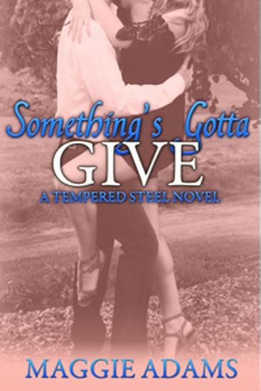 Something's Gotta Give - A Tempered Steel Novel #3 - cover
