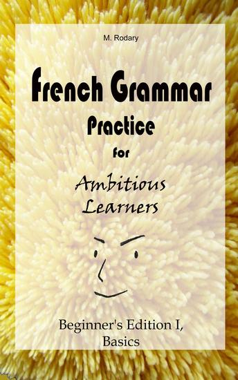 French Grammar Practice for Ambitious Learners - Beginner's Edition I Basics - French for Ambitious Learners - cover