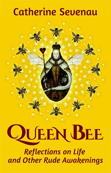Queen Bee: Reflections on Life and Other Rude Awakenings - cover