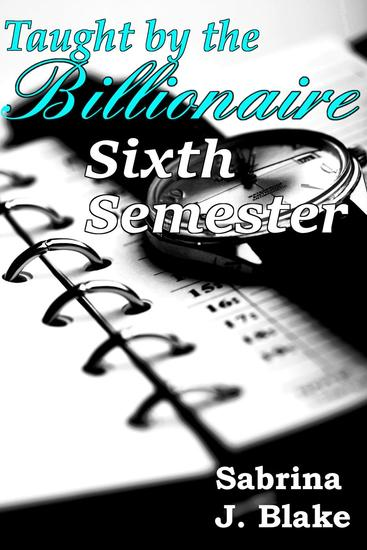 Sixth Semester - Taught by the Billionaire #6 - cover