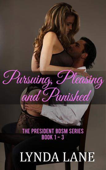 Pursuing Pleasing and Punished - The President BDSM Series #4 - cover