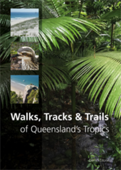 Walks Tracks and Trails of Queensland's Tropics - cover