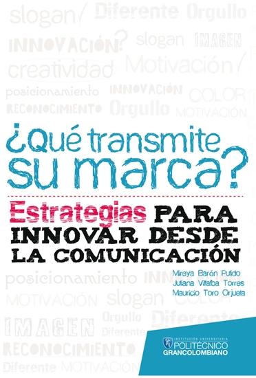 ¿Qué transmite su marca? Estrategias para innovar desde la comunicación - cover