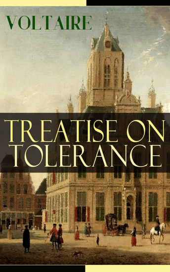 Treatise on Tolerance - From the French writer historian and philosopher famous for his wit his attacks on the established Catholic Church and his advocacy of freedom of religion and freedom of expression - cover