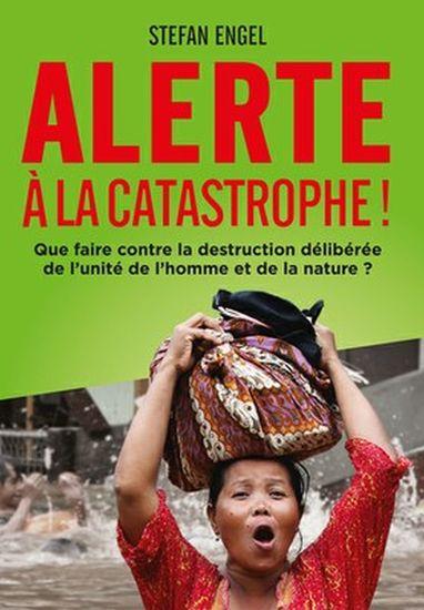 Alerte à la Catastrophe! Que faire contre la destruction délibérée de l'unité de l'homme et de la nature? - cover