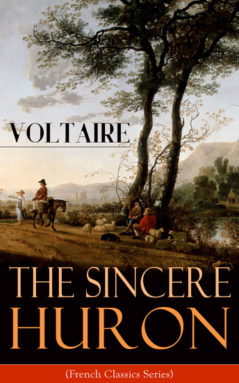 The Sincere Huron (French Classics Series) - Pupil of Nature: Religious satire from the French writer historian and philosopher famous for his wit his attacks on the established Catholic Church and his advocacy of freedom of religion - cover