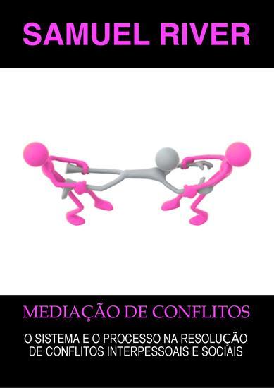 Mediação de Conflitos: O Sistema e o Processo na Resolução de Conflitos Interpessoais e Sociais - cover