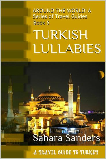 Turkish Lullabies: A Travel Guide To Turkey - All Around The World: A Series Of Travel Guides #5 - cover