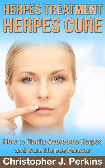 Herpes Treatment - Herpes Cure: How to Finally Overcome Herpes and Cure Herpes Forever - cover