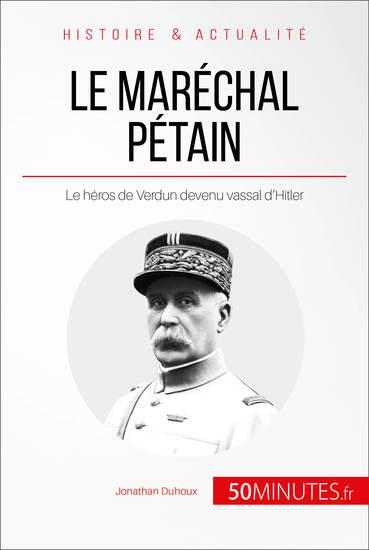 Le maréchal Pétain - Le héros de Verdun devenu vassal d'Hitler - cover