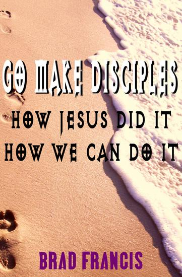 Go Make Disciples: How Jesus Did It How We Can Do It - cover