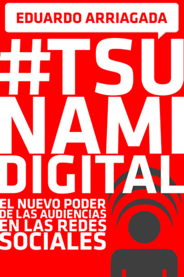 #Tsunami Digital - El nuevo poder de las audiencias en las redes sociales - cover