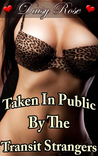 Taken In Public By The Transit Strangers - Stripped Pumped Milked #4 - cover