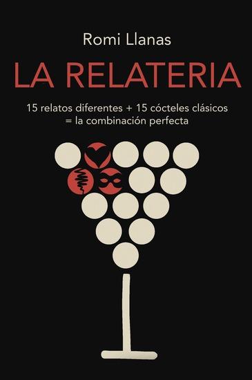 LA RELATERIA - 15 relatos diferentes + 15 cócteles clásicos = la combinación perfecta - cover